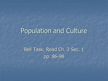 Population and Culture Bell Task: Read Ch. 3 Sec. 1 pp. 86-98.