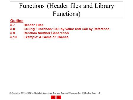 © Copyright 1992–2004 by Deitel & Associates, Inc. and Pearson Education Inc. All Rights Reserved. Functions (Header files and Library Functions) Outline.