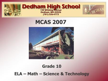 MCAS 2007 Grade 10 ELA – Math – Science & Technology.