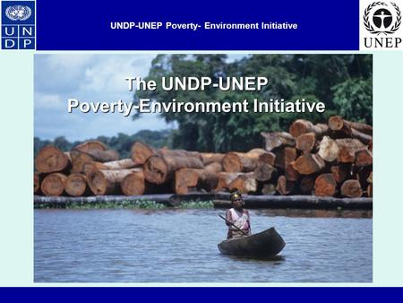 UNDP-UNEP Poverty- Environment Initiative The UNDP-UNEP Poverty-Environment Initiative.