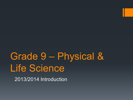 Grade 9 – Physical & Life Science 2013/2014 Introduction.