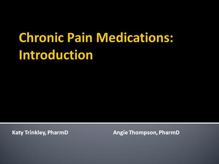 Katy Trinkley, PharmDAngie Thompson, PharmD.  Opioid risks and risk prevention strategies  Medication treatment by pain type  Fundamental principles.