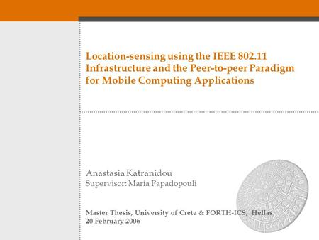 Location-sensing using the IEEE 802.11 Infrastructure and the Peer-to-peer Paradigm for Mobile Computing Applications Anastasia Katranidou Supervisor: