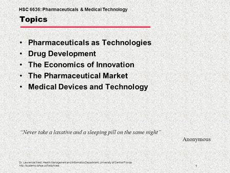 HSC 6636: Pharmaceuticals & Medical Technology 1 Dr. Lawrence West, Health Management and Informatics Department, University of Central Florida