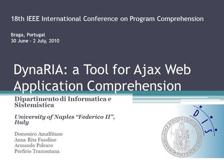 "DynaRIA: a Tool for Ajax Web Application Comprehension Dipartimento di Informatica e Sistemistica University of Naples ""Federico II"", Italy Domenico Amalfitano."