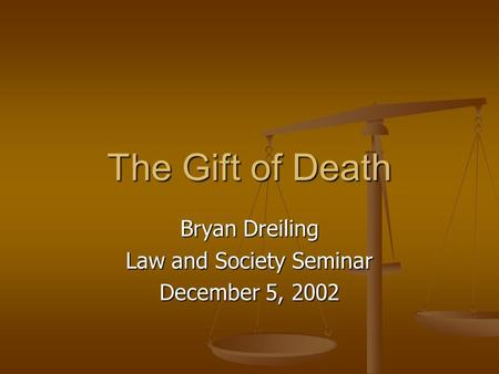 The Gift of Death Bryan Dreiling Law and Society Seminar December 5, 2002.