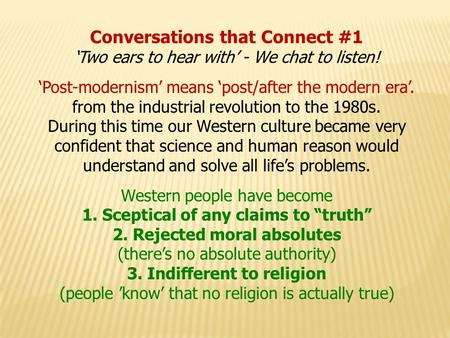 Conversations that Connect #1 'Two ears to hear with' - We chat to listen! 'Post-modernism' means 'post/after the modern era'. from the industrial revolution.