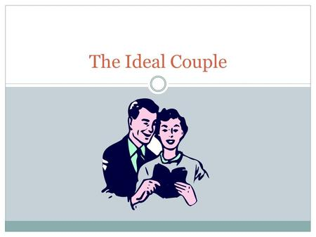 The Ideal Couple. Some Couples In The Bible Abigail & Nabal (1 Samuel 25) Ahab & Jezebel Hosea & Gomer (Hosea 1- 3) Ananias & Sapphira (Acts 5) Boaz &