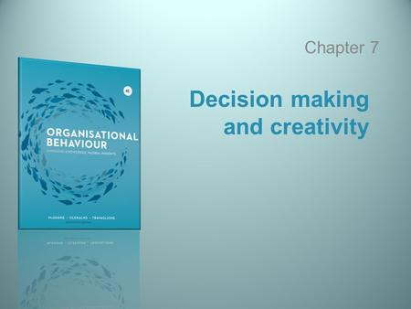 Decision making and creativity Chapter 7. 7-2 Copyright © 2013 McGraw-Hill Australia Pty Ltd McShane, Olekalns, Travaglione, Organisational Behaviour,