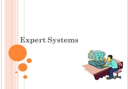 Expert Systems. L EARNING O BJECTIVES : By the end of this topic you should be able to: explain what is meant by an expert system describe the components.