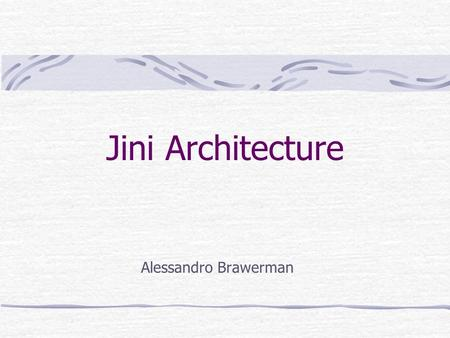 Jini Architecture Alessandro Brawerman. Contents Jini definition Advantages Architecture How it works Websites to check.