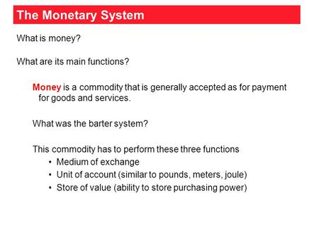The Monetary System What is money? What are its main functions? Money is a commodity that is generally accepted as for payment for goods and services.
