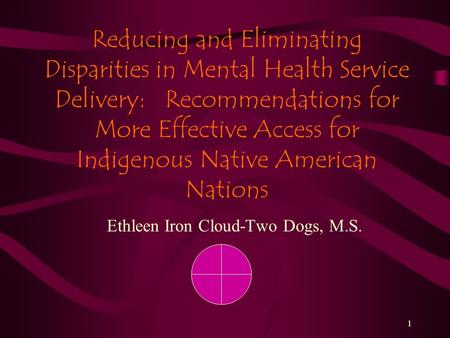 1 Reducing and Eliminating Disparities in Mental Health Service Delivery: Recommendations for More Effective Access for Indigenous Native American Nations.