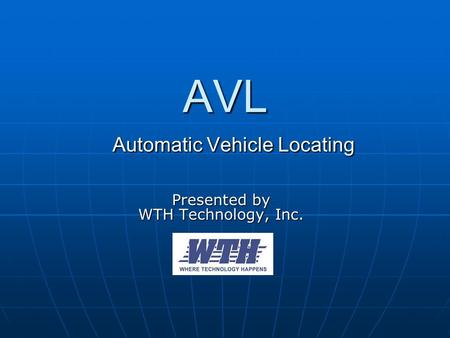 AVL Automatic Vehicle Locating Presented by WTH Technology, Inc.