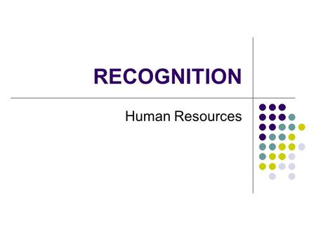 RECOGNITION Human Resources. EMPLOYEE RECOGNITION Make recognition part of your department's management philosophy. Use a variety of formal and informal.