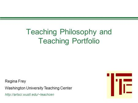 Teaching Philosophy and Teaching Portfolio Regina Frey Washington University Teaching Center