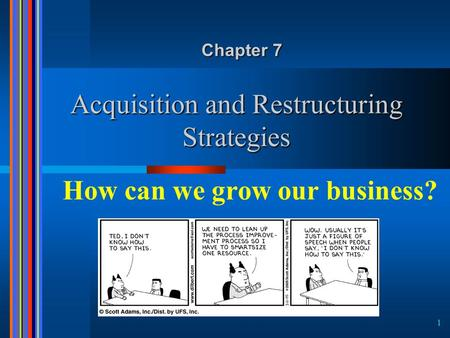 1 Acquisition and Restructuring Strategies Chapter 7 How can we grow our business?