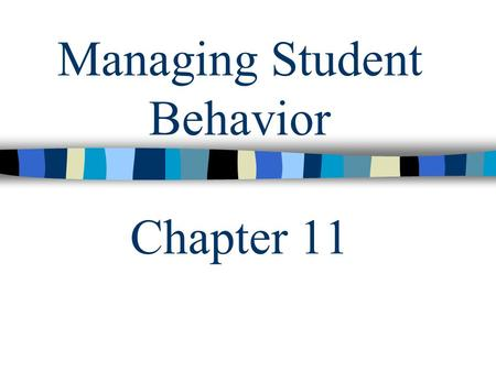 Managing Student Behavior Chapter 11. Imagine it is the first day of class and you are anxiously awaiting the arrival of your students…