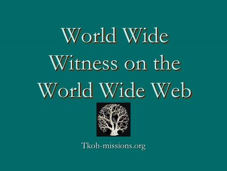 World Wide Witness on the World Wide Web Tkoh-missions.org.