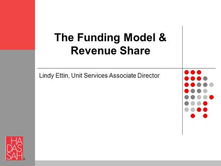 ® The Funding Model & Revenue Share Lindy Ettin, Unit Services Associate Director.