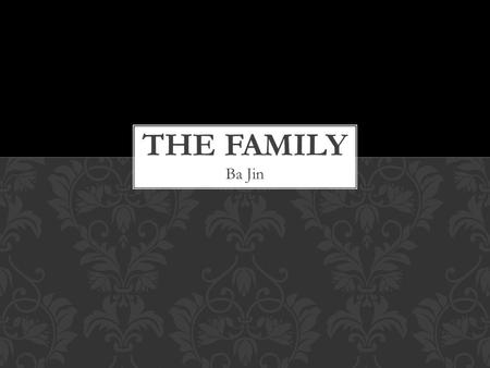 Ba Jin. The Family is the story of an aristocratic Chinese family at the beginning of the 20th century. It focuses on three brothers from the Kao family,
