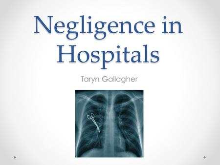 Negligence in Hospitals Taryn Gallagher. What is Malpractice? Physician malpractice Nursing malpractice Hospital's own negligence.