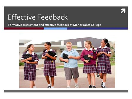  Effective Feedback Formative assessment and effective feedback at Manor Lakes College.