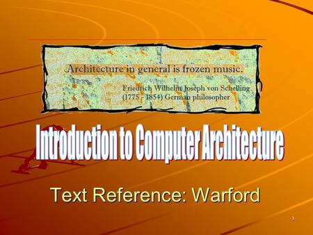 1 Text Reference: Warford. 2 Computer Architecture: The design of those aspects of a computer which are visible to the programmer. Architecture Organization.