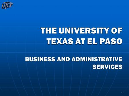 BUSINESS AND ADMINISTRATIVE SERVICES 1. The University of Texas at El Paso Organizational Chart Diana Natalicio President INTERCOLLEGIATE ATHLETICS Bob.