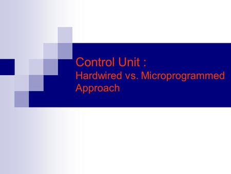 Control Unit : Hardwired vs. Microprogrammed Approach.