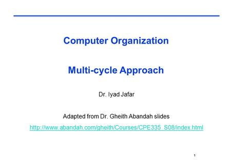 CPE232 Basic MIPS Architecture1 Computer Organization Multi-cycle Approach Dr. Iyad Jafar Adapted from Dr. Gheith Abandah slides