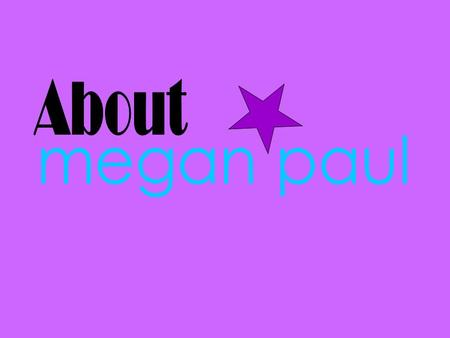 Megan Angel Paul I am seventeen years old. I also live in a small town called Tobique First Nations. That mean I am Maliseet. I a lots different tastes.