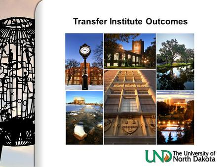 Transfer Institute Outcomes. Transfer Institute Outcomes: An Intentional Approach to Transfer Student Recruitment and Retention Kyle Fischer, Enrollment.