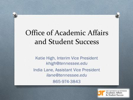 Office of Academic Affairs and Student Success Katie High, Interim Vice President India Lane, Assistant Vice President