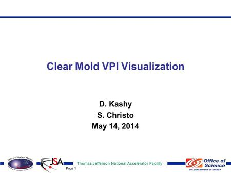 Thomas Jefferson National Accelerator Facility Page 1 Clear Mold VPI Visualization D. Kashy S. Christo May 14, 2014.
