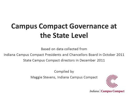 Campus Compact Governance at the State Level Based on data collected from Indiana Campus Compact Presidents and Chancellors Board in October 2011 State.