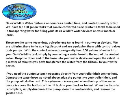Oasis Wildlife Water Systems announces a limited time and limited quantity offer! We have ten 100 gallon tanks that can be converted directly into fill.