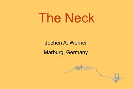 The Neck Jochen A. Werner Marburg, Germany. The Neck in squamous cell carcinoma (HNSCC) in cancer of unknown primary in skin cancer in salivary gland.
