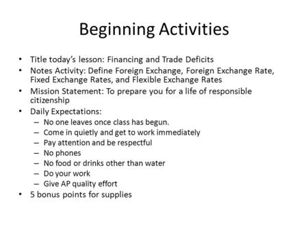 Beginning Activities Title today's lesson: Financing and Trade Deficits Notes Activity: Define Foreign Exchange, Foreign Exchange Rate, Fixed Exchange.