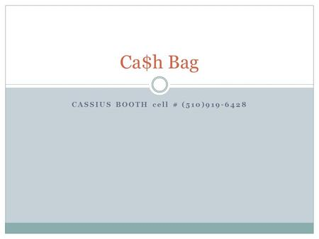CASSIUS BOOTH cell # (510)919-6428 Ca$h Bag. Virtual Prototype of Ca$h Bag.