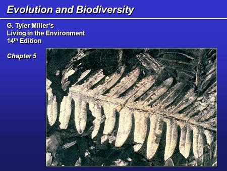 Evolution <strong>and</strong> Biodiversity G. Tyler Miller's Living in the Environment 14 th Edition Chapter 5 G. Tyler Miller's Living in the Environment 14 th Edition.