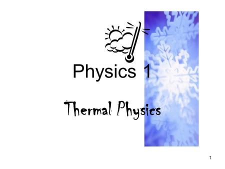 1 Physics 1 Thermal Physics. 2 What do you think? know? 1.Why does popcorn pop? 2.On a camping trip, your friend tells you that fluffing up a down sleeping.