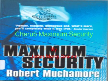 Cherub Maximum Security By James Monty Ozanne. Mission Briefing Mission for James Adams. Rescue Curtis Oxford and escape the jail. The guards will be.