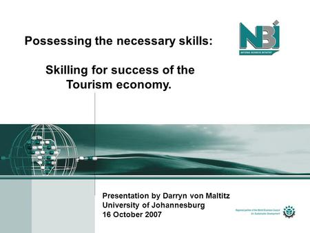 Possessing the necessary skills: Skilling for success of the Tourism economy. Presentation by Darryn von Maltitz University of Johannesburg 16 October.