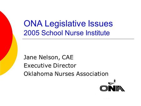 ONA Legislative Issues 2005 School Nurse Institute Jane Nelson, CAE Executive Director Oklahoma Nurses Association.