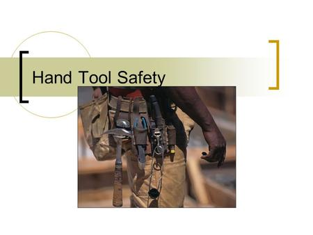 Hand Tool Safety. Learning Goals You will be able to:  Identify hazards of hand tools  Take precautions  Understand common safety practices.