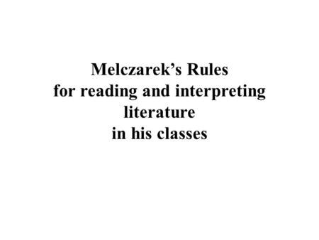 Melczarek's Rules for reading and interpreting literature in his classes.