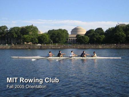 MIT Rowing Club Fall 2005 Orientation. 2 MIT Rowing Club What is Rowing.