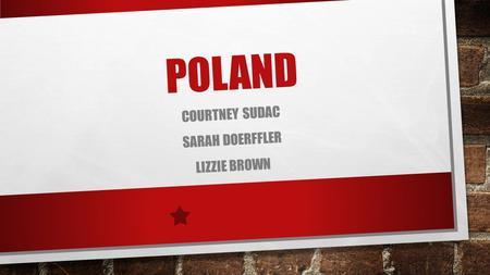 POLAND COURTNEY SUDAC SARAH DOERFFLER LIZZIE BROWN.