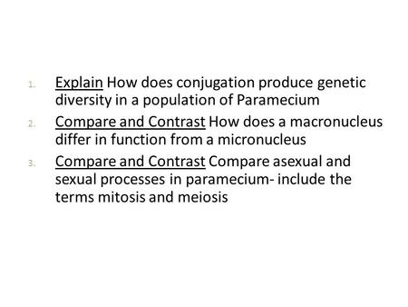 Explain How does conjugation produce genetic diversity in a population of Paramecium Compare and Contrast How does a macronucleus differ in function.